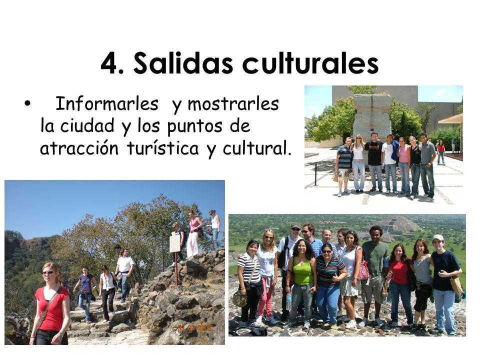 4. Salidas culturales Informarles y mostrarles la ciudad y los puntos de atracción turística y cultural.