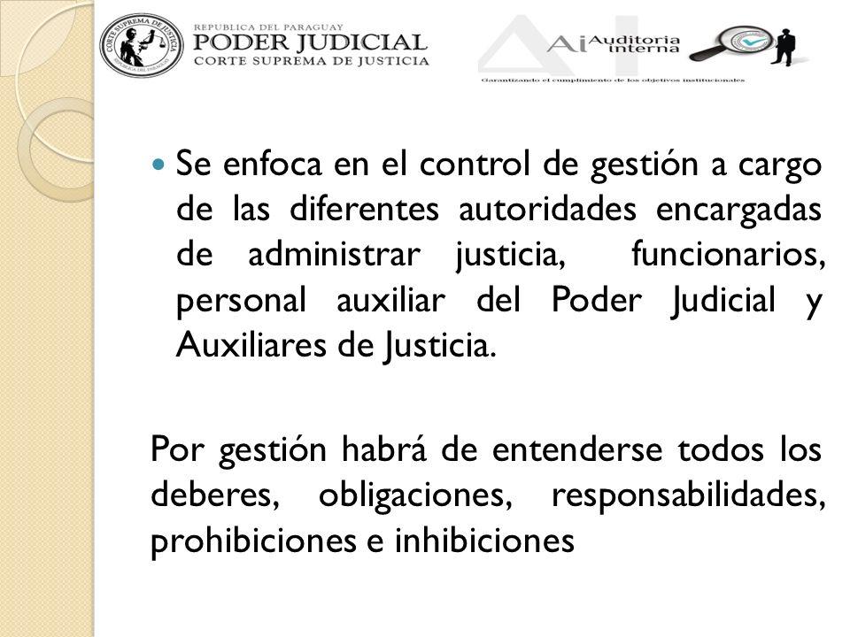 Se enfoca en el control de gestión a cargo de las diferentes autoridades encargadas de administrar justicia, funcionarios, personal auxiliar del Poder Judicial y Auxiliares de Justicia.