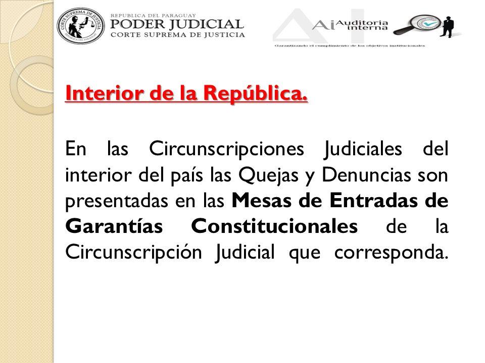 Interior de la República. En las Circunscripciones Judiciales del interior del país las Quejas y Denuncias son presentadas en las Mesas de Entradas de