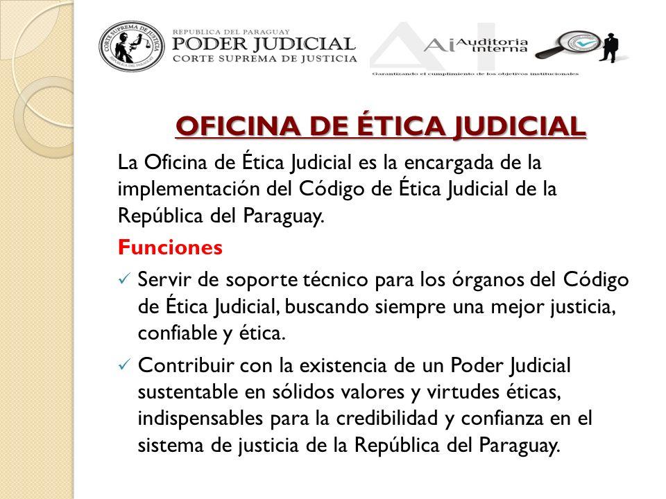 OFICINA DE ÉTICA JUDICIAL La Oficina de Ética Judicial es la encargada de la implementación del Código de Ética Judicial de la República del Paraguay.