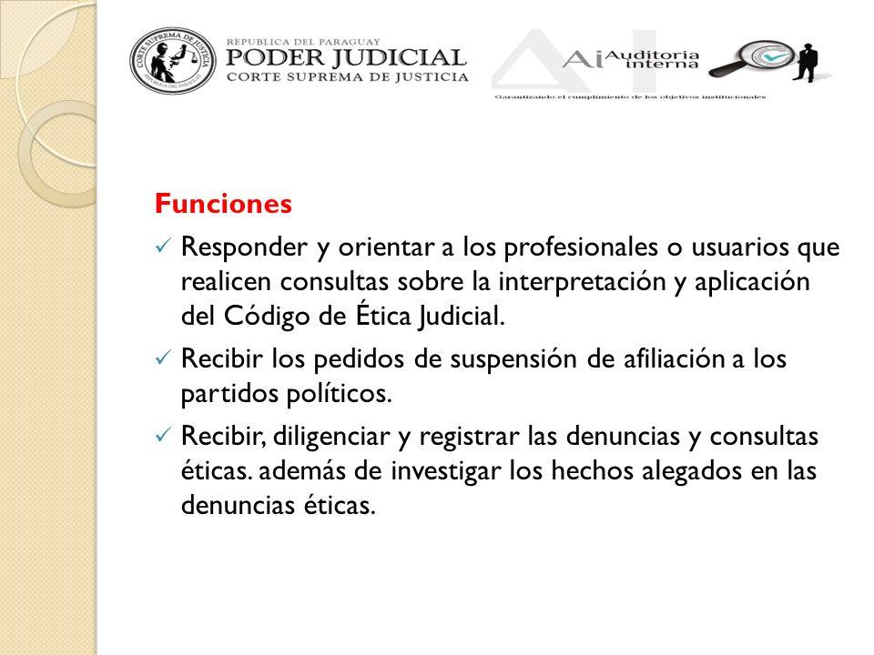 Funciones Responder y orientar a los profesionales o usuarios que realicen consultas sobre la interpretación y aplicación del Código de Ética Judicial.