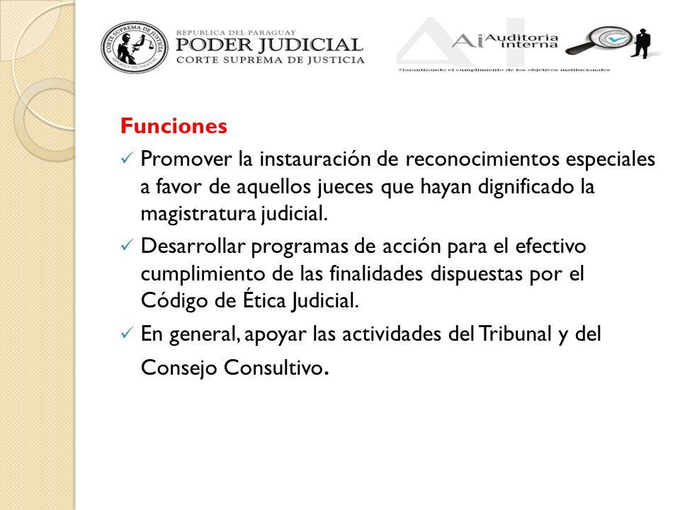 Funciones Promover la instauración de reconocimientos especiales a favor de aquellos jueces que hayan dignificado la magistratura judicial. Desarrolla