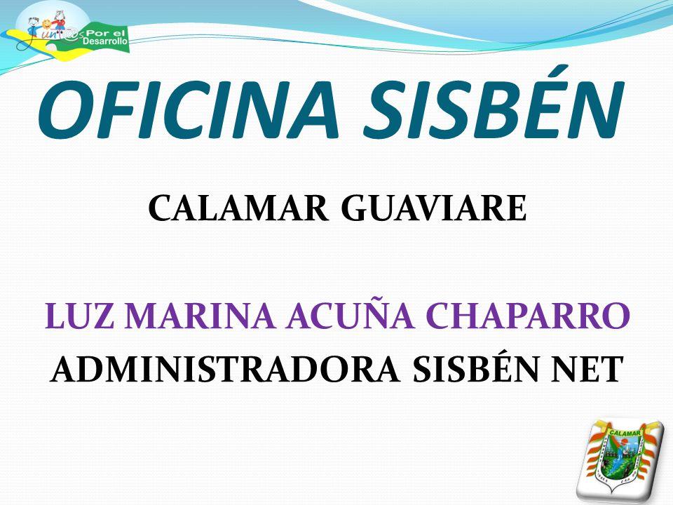 OFICINA SISBÉN CALAMAR GUAVIARE LUZ MARINA ACUÑA CHAPARRO ADMINISTRADORA SISBÉN NET