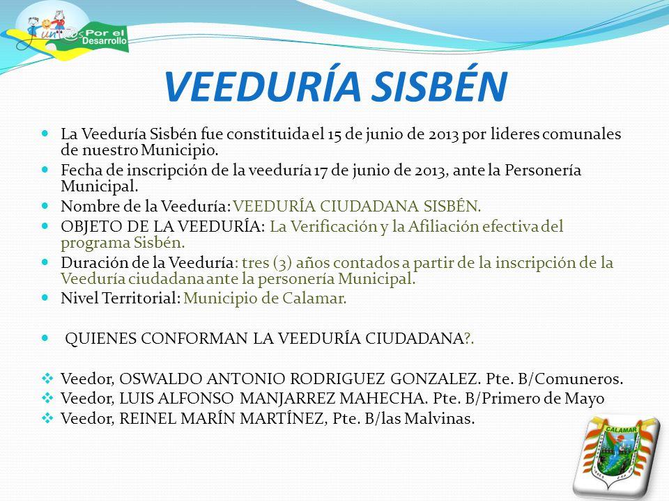 VEEDURÍA SISBÉN La Veeduría Sisbén fue constituida el 15 de junio de 2013 por lideres comunales de nuestro Municipio. Fecha de inscripción de la veedu