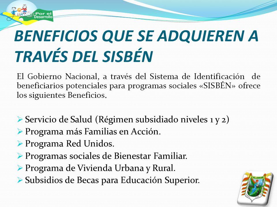 BENEFICIOS QUE SE ADQUIEREN A TRAVÉS DEL SISBÉN El Gobierno Nacional, a través del Sistema de Identificación de beneficiarios potenciales para program