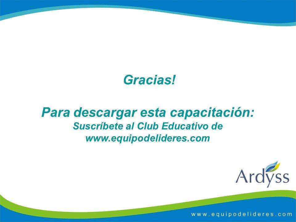 Gracias! Para descargar esta capacitación: Suscríbete al Club Educativo de www.equipodelideres.com
