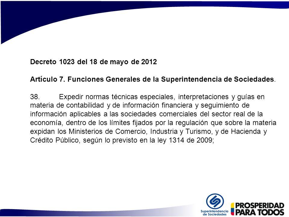 Decreto 1023 del 18 de mayo de 2012 Artículo 7. Funciones Generales de la Superintendencia de Sociedades. 38. Expedir normas técnicas especiales, inte