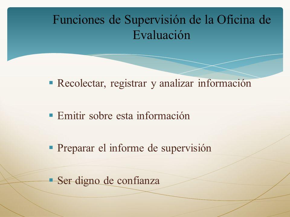 Recolectar, registrar y analizar información Emitir sobre esta información Preparar el informe de supervisión Ser digno de confianza Funciones de Supe
