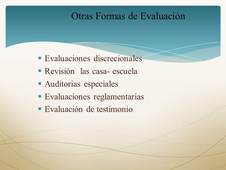 Evaluaciones discrecionales Revisión las casa- escuela Auditorias especiales Evaluaciones reglamentarias Evaluación de testimonio Otras Formas de Eval
