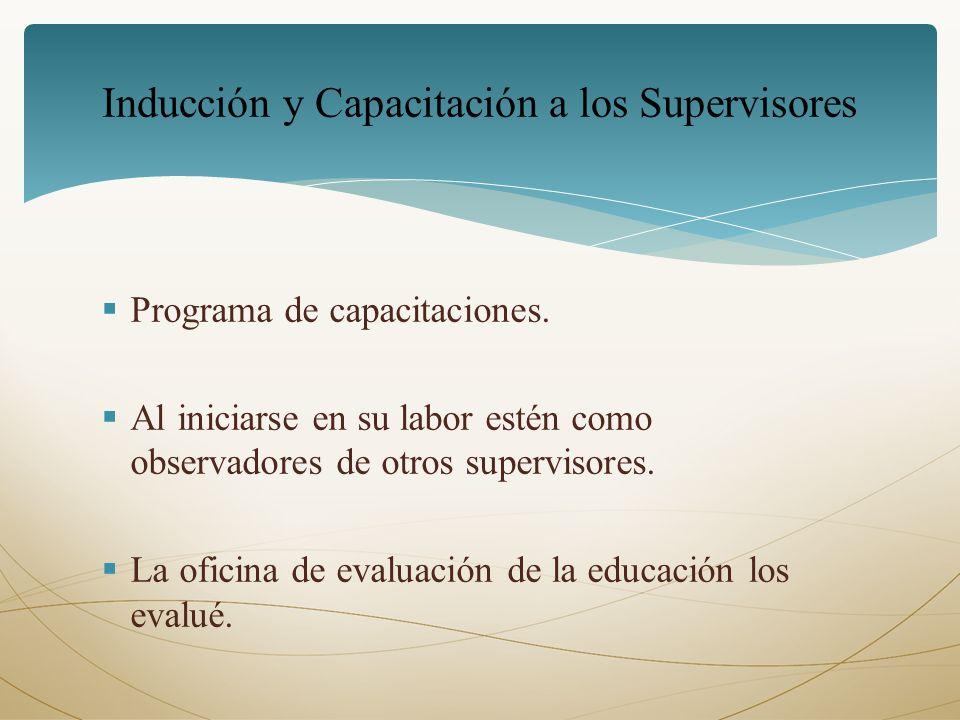 Programa de capacitaciones. Al iniciarse en su labor estén como observadores de otros supervisores. La oficina de evaluación de la educación los evalu