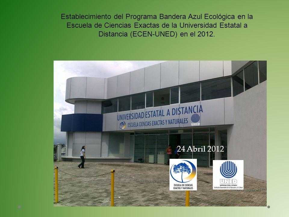 24 Abril 2012 Establecimiento del Programa Bandera Azul Ecológica en la Escuela de Ciencias Exactas de la Universidad Estatal a Distancia (ECEN-UNED)