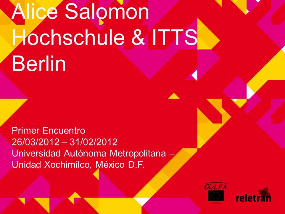 RELETRAN Alice Salomon Hochschule & ITTS Berlin Primer Encuentro 26/03/2012 – 31/02/2012 Universidad Autónoma Metropolitana – Unidad Xochimilco, México D.F.