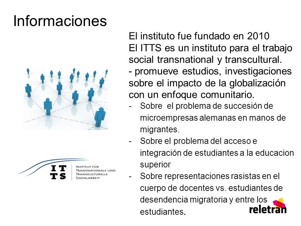 Informaciones El instituto fue fundado en 2010 El ITTS es un instituto para el trabajo social transnational y transcultural. - promueve estudios, inve