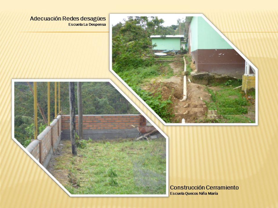Adecuación Redes desagües Escuela La Despensa Construcción Cerramiento Escuela Quecos Niña María
