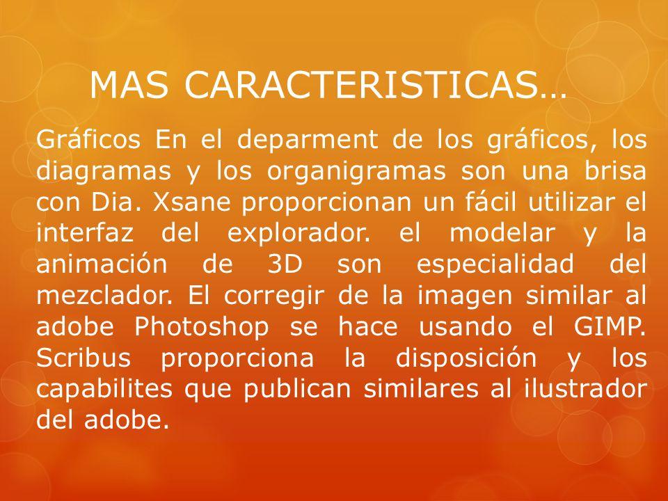 MAS CARACTERISTICAS… Gráficos En el deparment de los gráficos, los diagramas y los organigramas son una brisa con Dia.