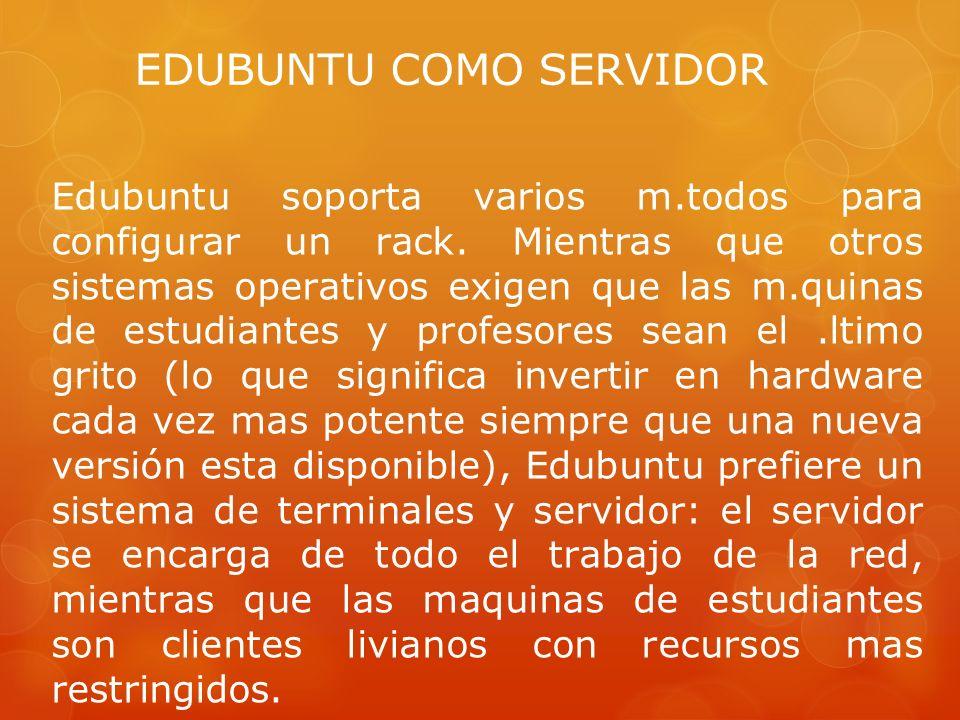 EDUBUNTU COMO SERVIDOR Edubuntu soporta varios m.todos para configurar un rack.
