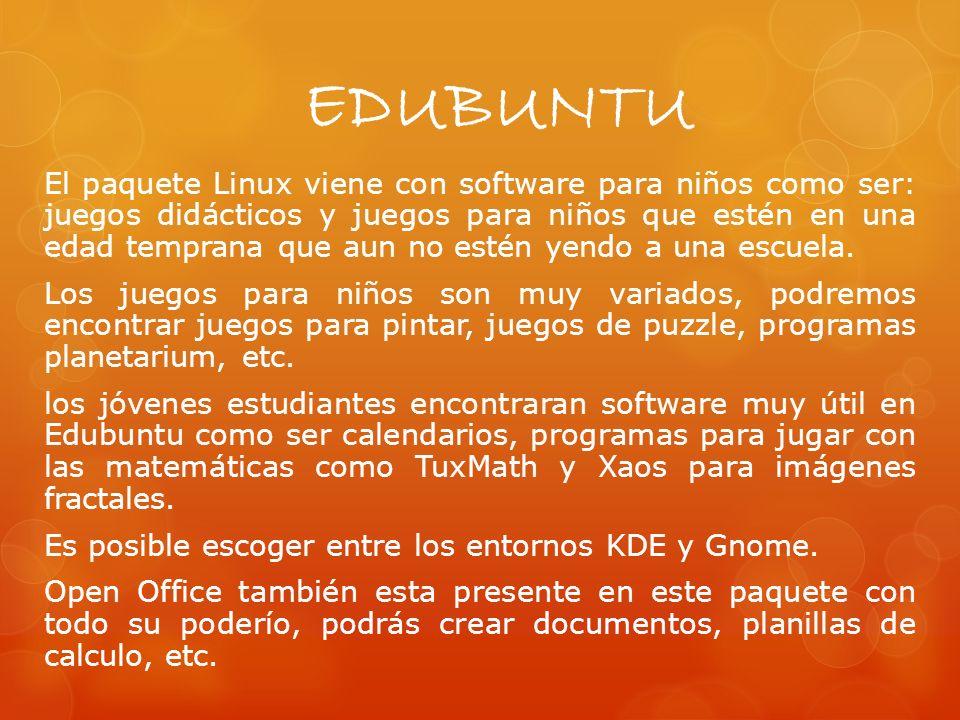 EDUBUNTU El paquete Linux viene con software para niños como ser: juegos didácticos y juegos para niños que estén en una edad temprana que aun no estén yendo a una escuela.