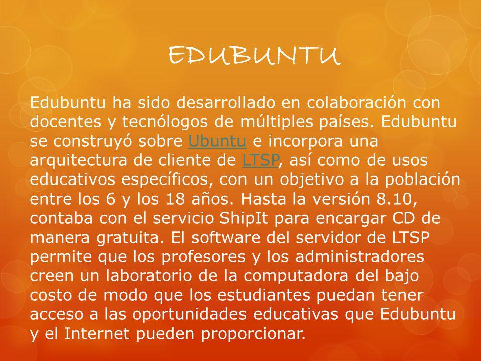 EDUBUNTU Edubuntu ha sido desarrollado en colaboración con docentes y tecnólogos de múltiples países.
