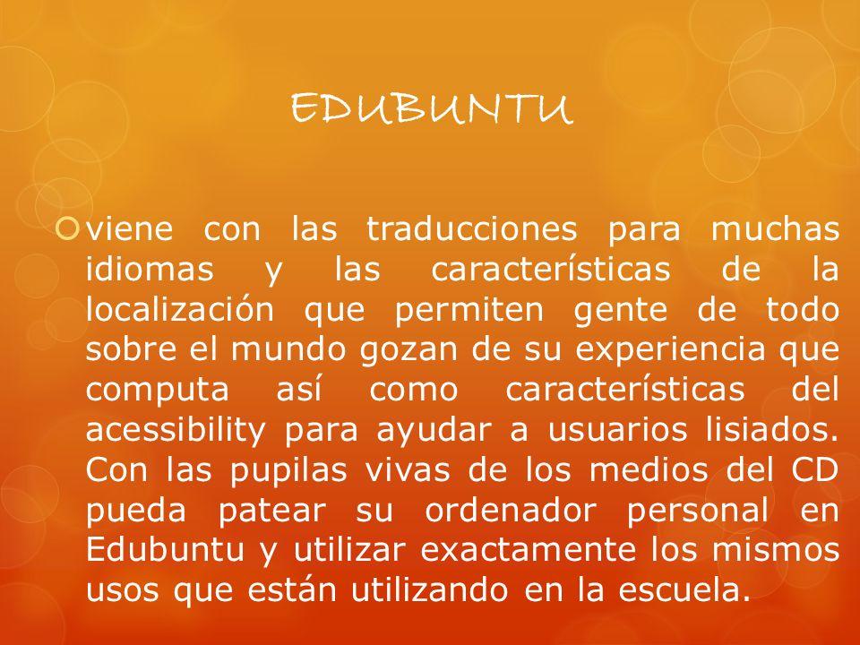 EDUBUNTU viene con las traducciones para muchas idiomas y las características de la localización que permiten gente de todo sobre el mundo gozan de su experiencia que computa así como características del acessibility para ayudar a usuarios lisiados.