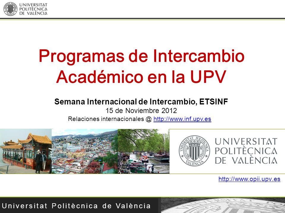 Universitat Politècnica de València http://www.opii.upv.es Programas de Intercambio Académico en la UPV Semana Internacional de Intercambio, ETSINF 15