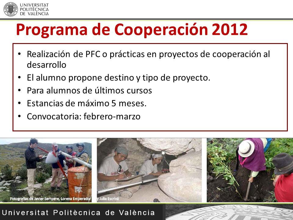 Universitat Politècnica de València Programa de Cooperación 2012 Realización de PFC o prácticas en proyectos de cooperación al desarrollo El alumno pr