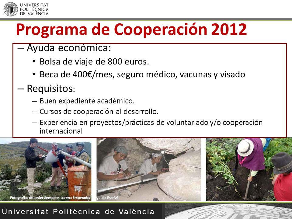 Universitat Politècnica de València – Ayuda económica: Bolsa de viaje de 800 euros. Beca de 400/mes, seguro médico, vacunas y visado – Requisitos : –