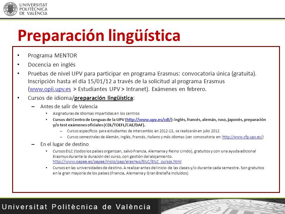Universitat Politècnica de València Preparación lingüística Programa MENTOR Docencia en inglés Pruebas de nivel UPV para participar en programa Erasmu