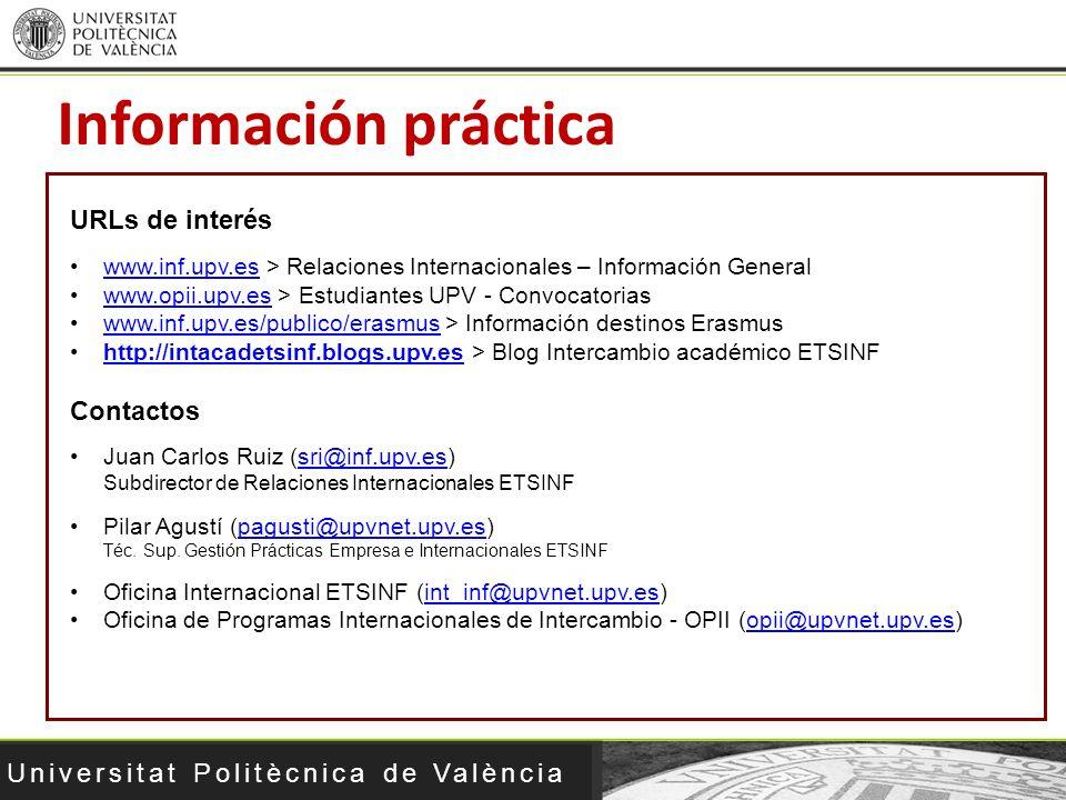 Universitat Politècnica de València Información práctica URLs de interés www.inf.upv.es > Relaciones Internacionales – Información Generalwww.inf.upv.