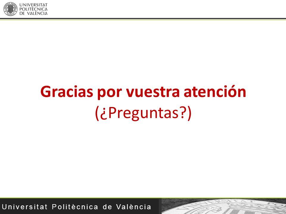 Universitat Politècnica de València Gracias por vuestra atención (¿Preguntas?)