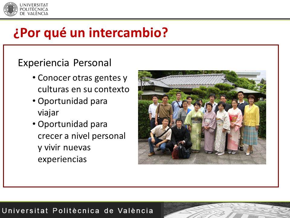 Universitat Politècnica de València ¿Por qué un intercambio? Experiencia Personal Conocer otras gentes y culturas en su contexto Oportunidad para viaj