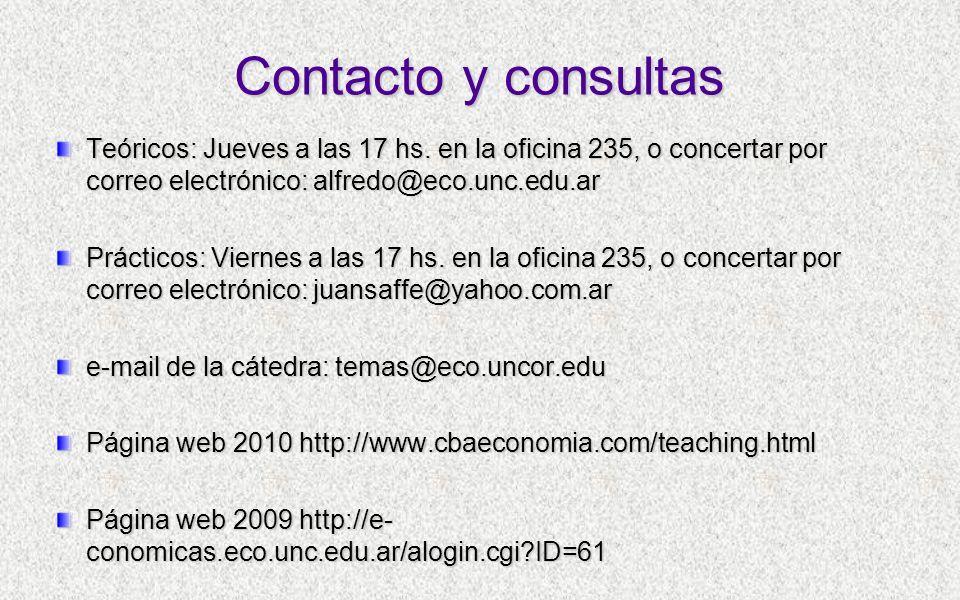 Contacto y consultas Teóricos: Jueves a las 17 hs. en la oficina 235, o concertar por correo electrónico: alfredo@eco.unc.edu.ar Prácticos: Viernes a