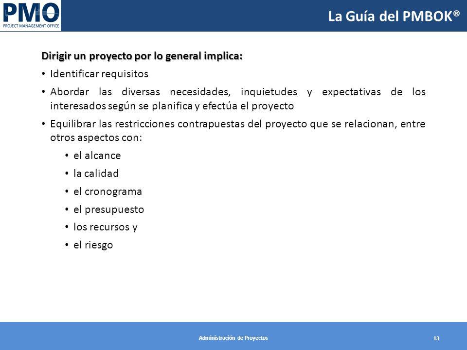Administración de Proyectos 13 La Guía del PMBOK® Dirigir un proyecto por lo general implica: Identificar requisitos Abordar las diversas necesidades,