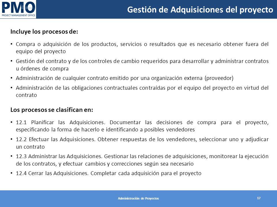 Gestión de Adquisiciones del proyecto 17 Administración de Proyectos Incluye los procesos de: Compra o adquisición de los productos, servicios o resul