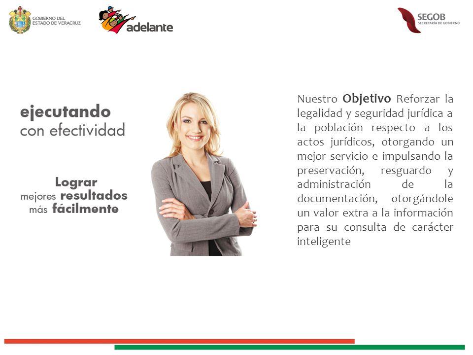 Nuestro Objetivo Reforzar la legalidad y seguridad jurídica a la población respecto a los actos jurídicos, otorgando un mejor servicio e impulsando la
