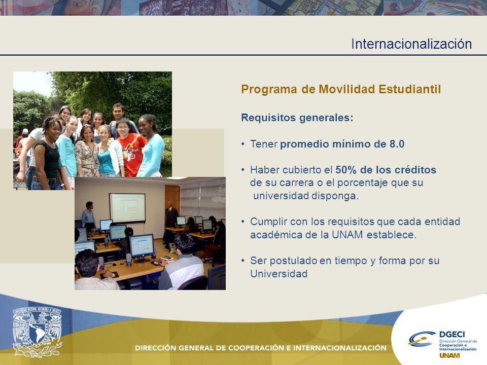 Internacionalización Programa de Movilidad Estudiantil Requisitos generales: Tener promedio mínimo de 8.0 Haber cubierto el 50% de los créditos de su