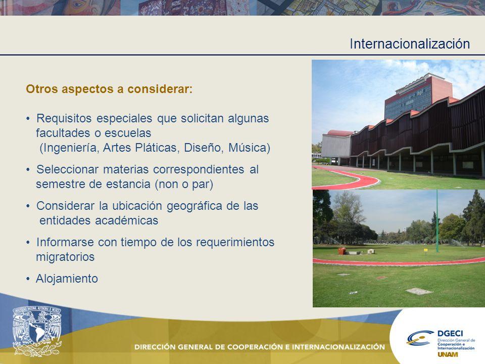 Internacionalización Otros aspectos a considerar: Requisitos especiales que solicitan algunas facultades o escuelas (Ingeniería, Artes Pláticas, Diseñ
