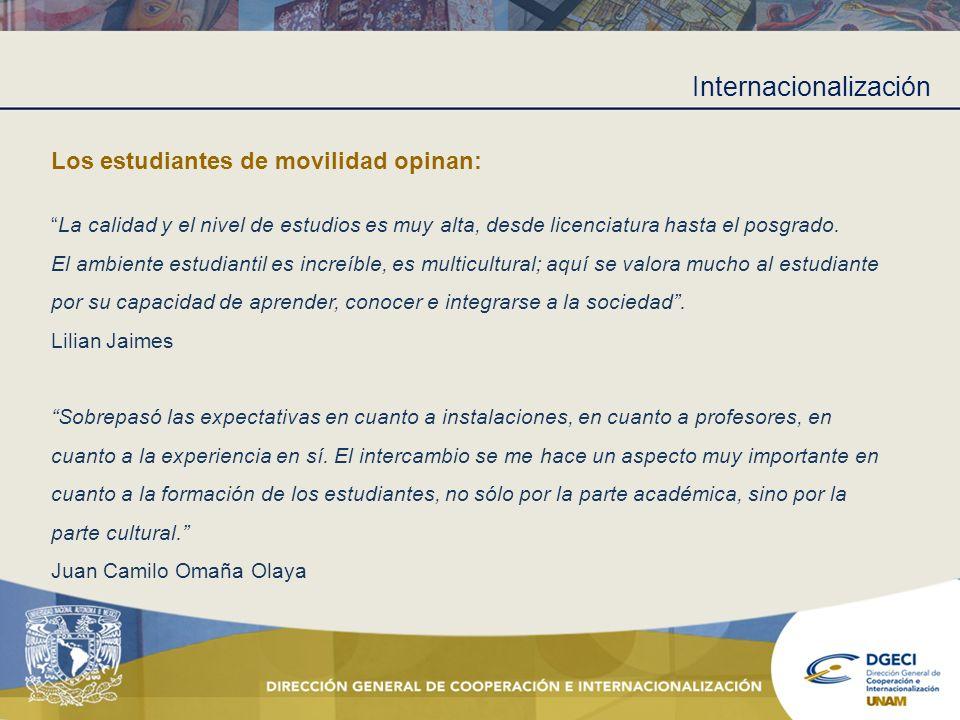 Internacionalización Los estudiantes de movilidad opinan: La calidad y el nivel de estudios es muy alta, desde licenciatura hasta el posgrado. El ambi