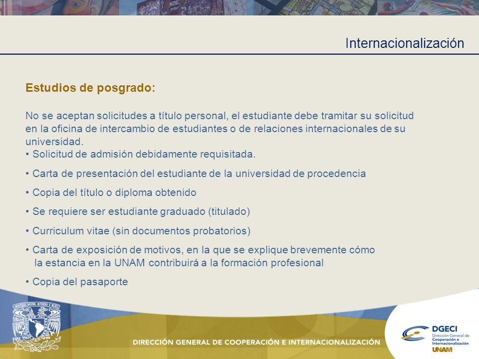 Internacionalización Estudios de posgrado: No se aceptan solicitudes a título personal, el estudiante debe tramitar su solicitud en la oficina de inte