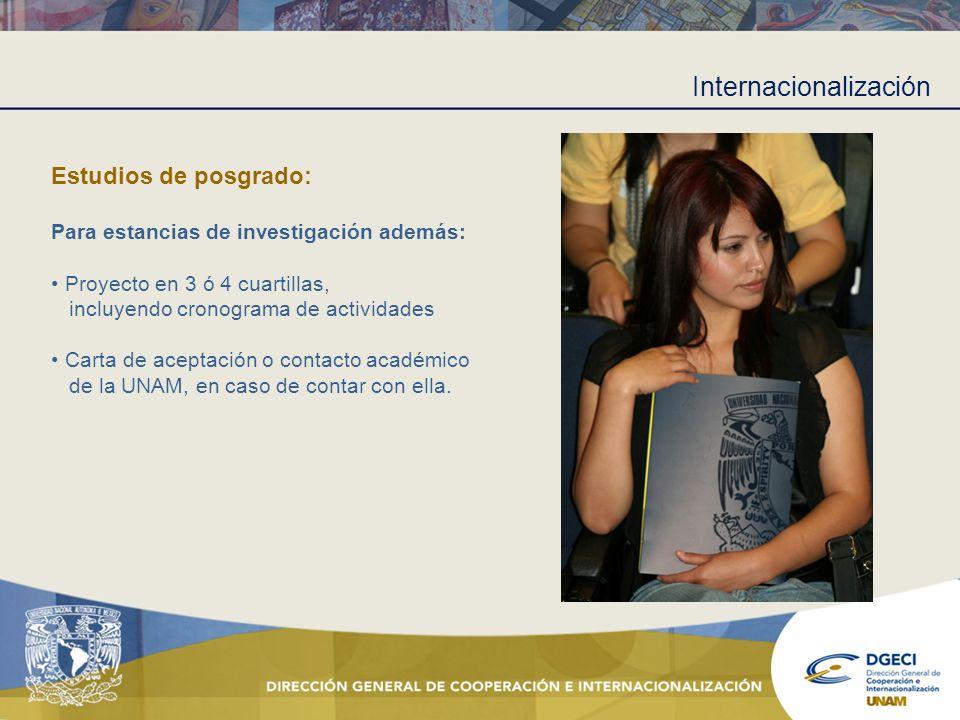 Internacionalización Estudios de posgrado: Para estancias de investigación además: Proyecto en 3 ó 4 cuartillas, incluyendo cronograma de actividades