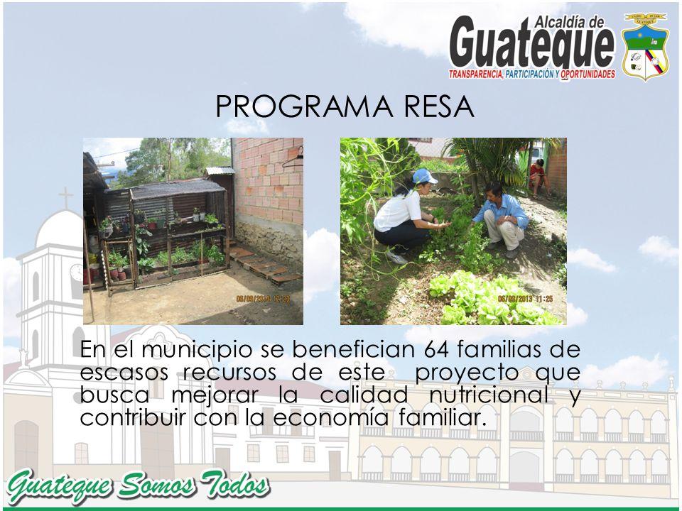 PROGRAMA RESA En el municipio se benefician 64 familias de escasos recursos de este proyecto que busca mejorar la calidad nutricional y contribuir con la economía familiar.