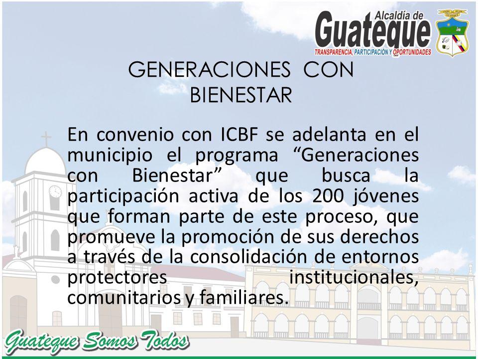 GENERACIONES CON BIENESTAR En convenio con ICBF se adelanta en el municipio el programa Generaciones con Bienestar que busca la participación activa d