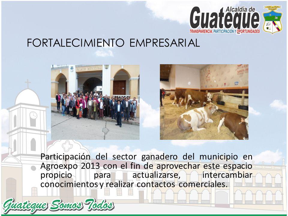 FORTALECIMIENTO EMPRESARIAL Participación del sector ganadero del municipio en Agroexpo 2013 con el fin de aprovechar este espacio propicio para actualizarse, intercambiar conocimientos y realizar contactos comerciales.