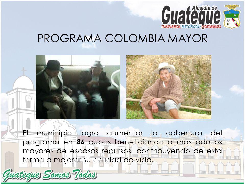 PROGRAMA COLOMBIA MAYOR El municipio logro aumentar la cobertura del programa en 86 cupos beneficiando a mas adultos mayores de escasos recursos, contribuyendo de esta forma a mejorar su calidad de vida.