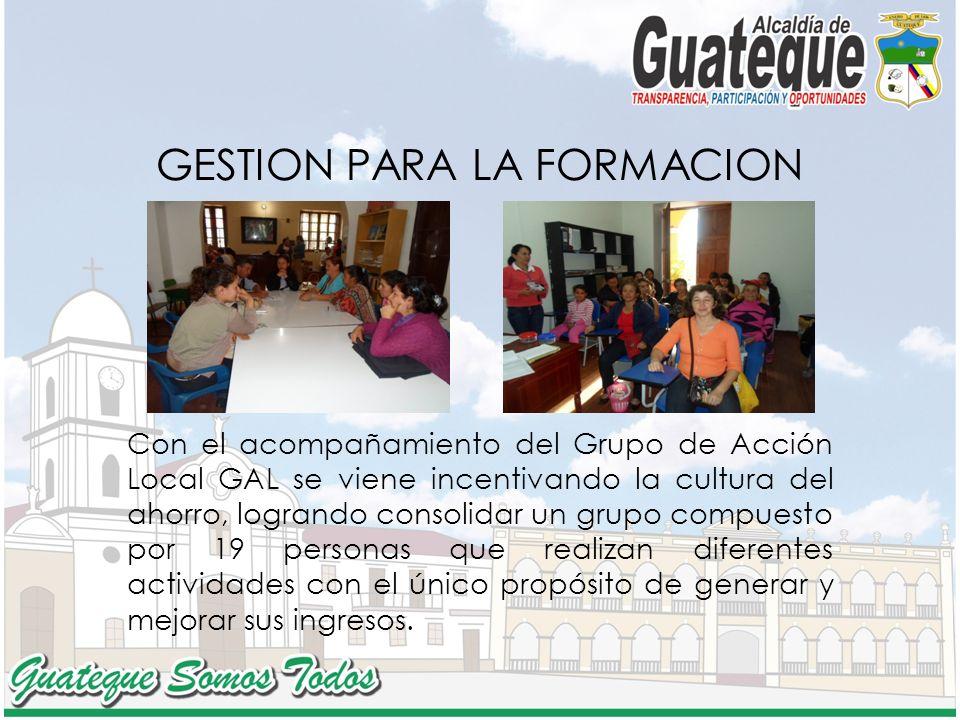 GESTION PARA LA FORMACION Con el acompañamiento del Grupo de Acción Local GAL se viene incentivando la cultura del ahorro, logrando consolidar un grup