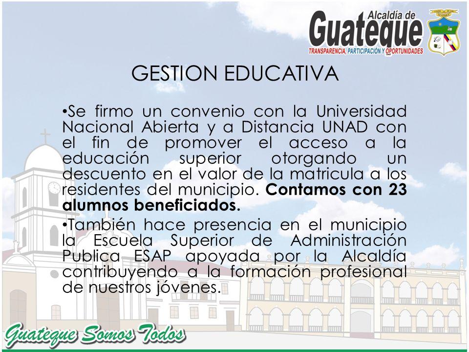 GESTION EDUCATIVA Se firmo un convenio con la Universidad Nacional Abierta y a Distancia UNAD con el fin de promover el acceso a la educación superior otorgando un descuento en el valor de la matricula a los residentes del municipio.
