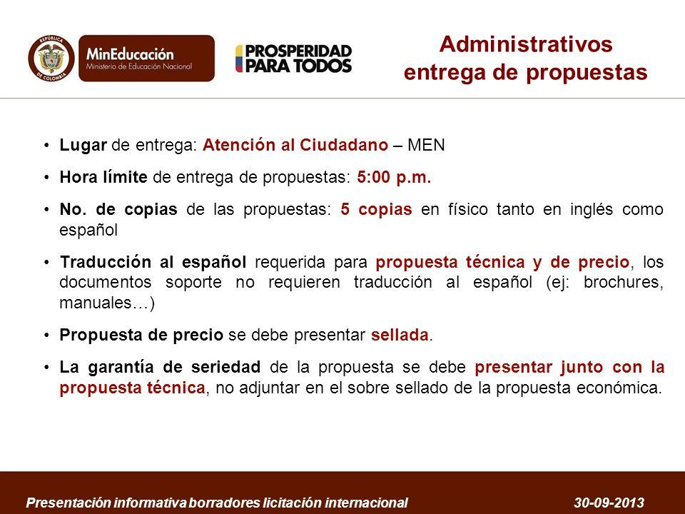 Administrativos entrega de propuestas Lugar de entrega: Atención al Ciudadano – MEN Hora límite de entrega de propuestas: 5:00 p.m. No. de copias de l