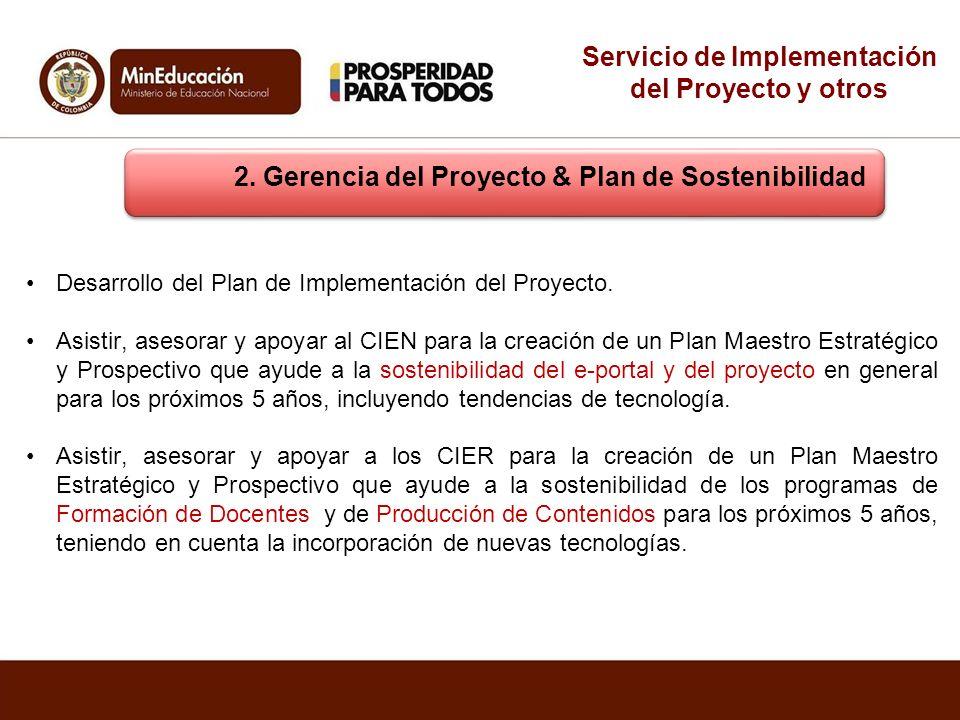 2. Gerencia del Proyecto & Plan de Sostenibilidad Desarrollo del Plan de Implementación del Proyecto. Asistir, asesorar y apoyar al CIEN para la creac