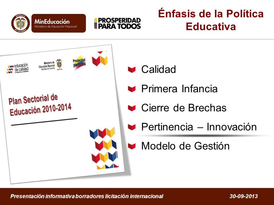 Énfasis de la Política Educativa Calidad Primera Infancia Cierre de Brechas Pertinencia – Innovación Modelo de Gestión Presentación informativa borrad