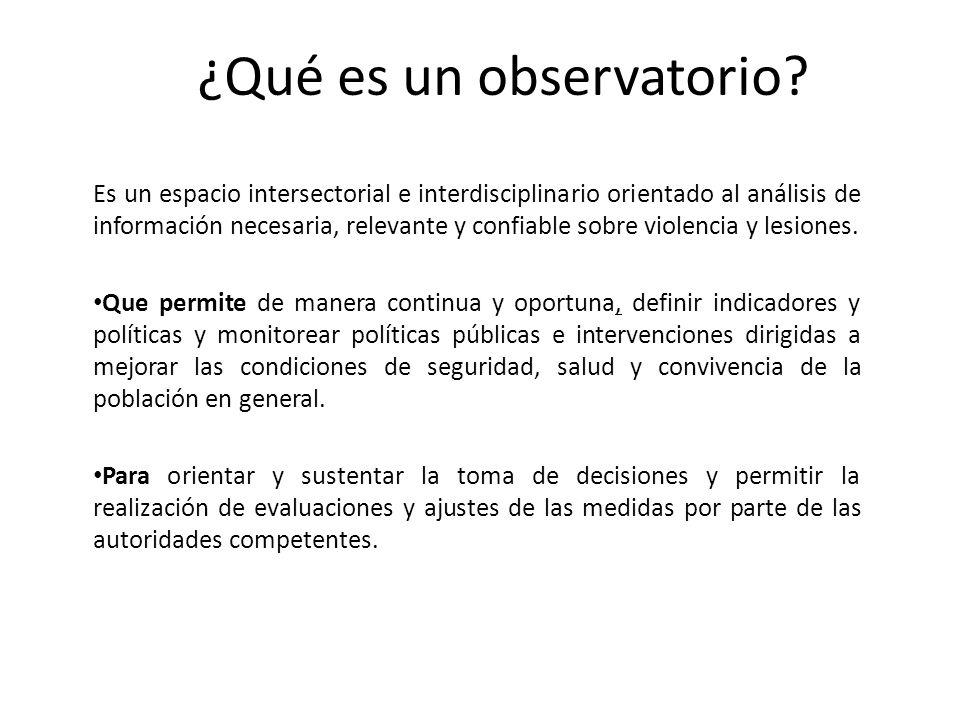 ¿Qué es un observatorio? Es un espacio intersectorial e interdisciplinario orientado al análisis de información necesaria, relevante y confiable sobre