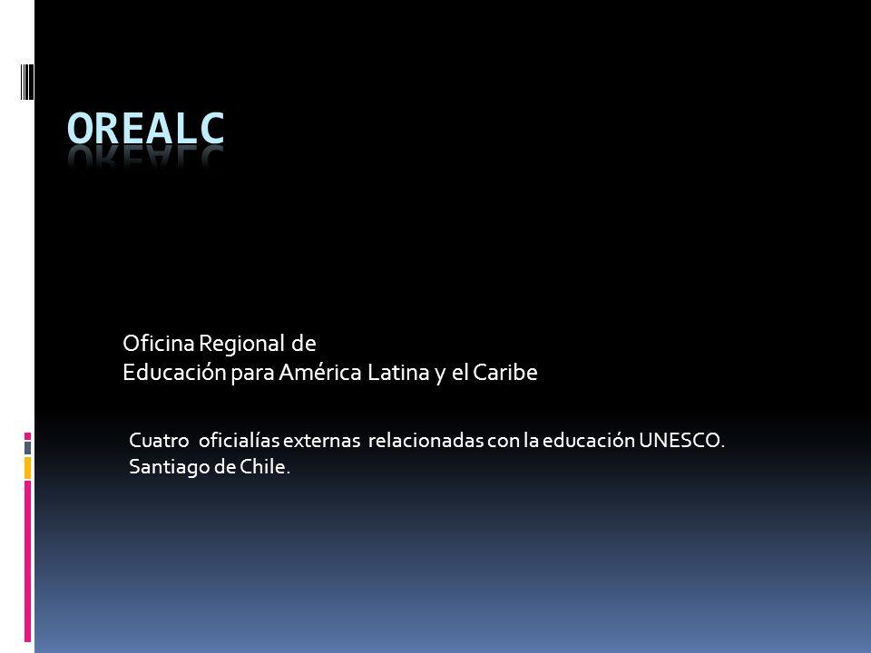 Oficina Regional de Educación para América Latina y el Caribe Cuatro oficialías externas relacionadas con la educación UNESCO.
